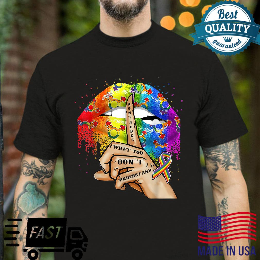 Don't Judge What You Don't Understand LGBT Pride Lips Shirt