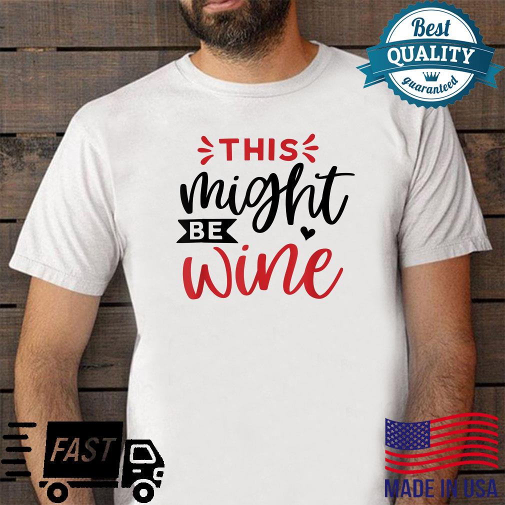 Funny This Might Be Wine for any occasion. Shirt