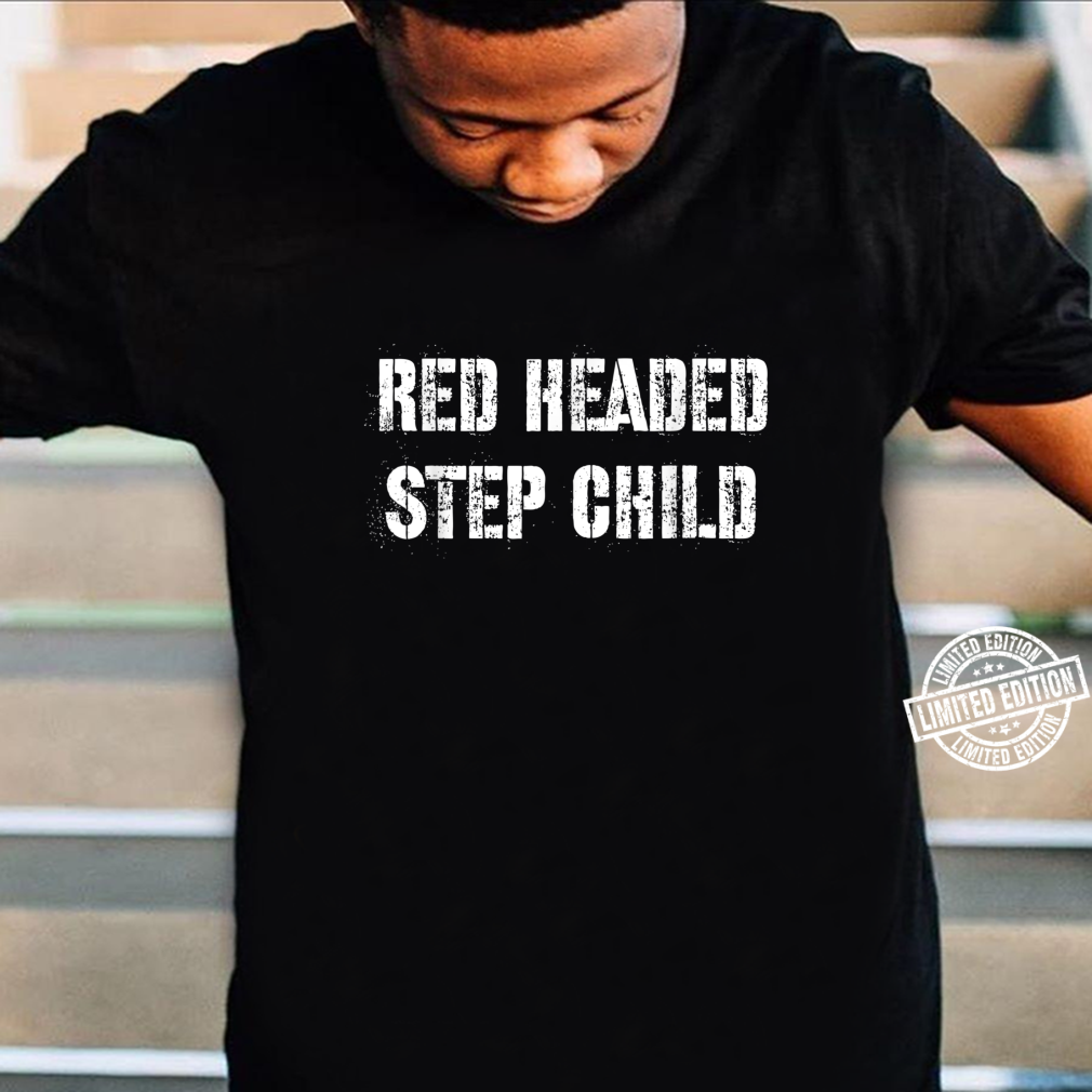 Red Headed Step Child Shirt