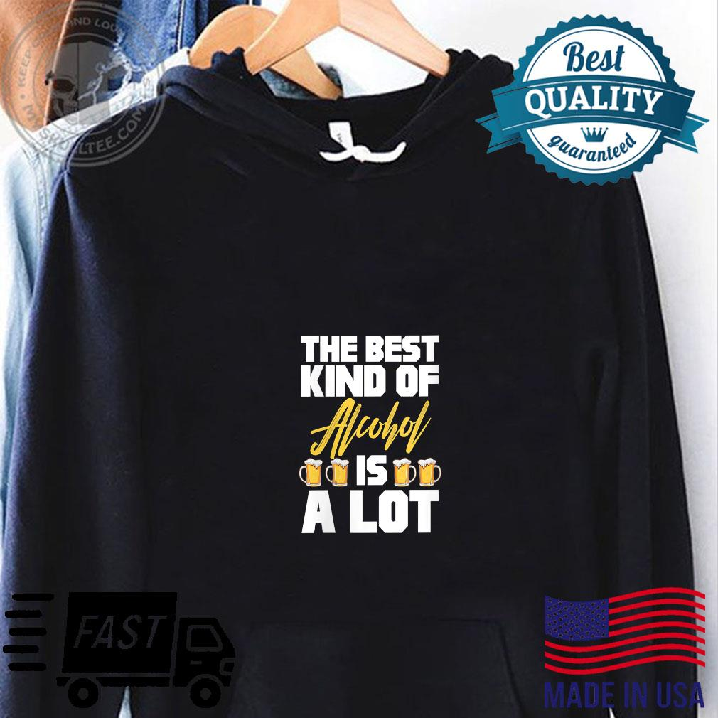 Womens Beer Drinking Drinker The Best Kind of Alcohol Is A Lot Shirt hoodie