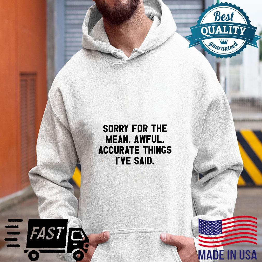 Womens Sorry For The Mean, Awful, Accurate Things I've Said I Shirt hoodie