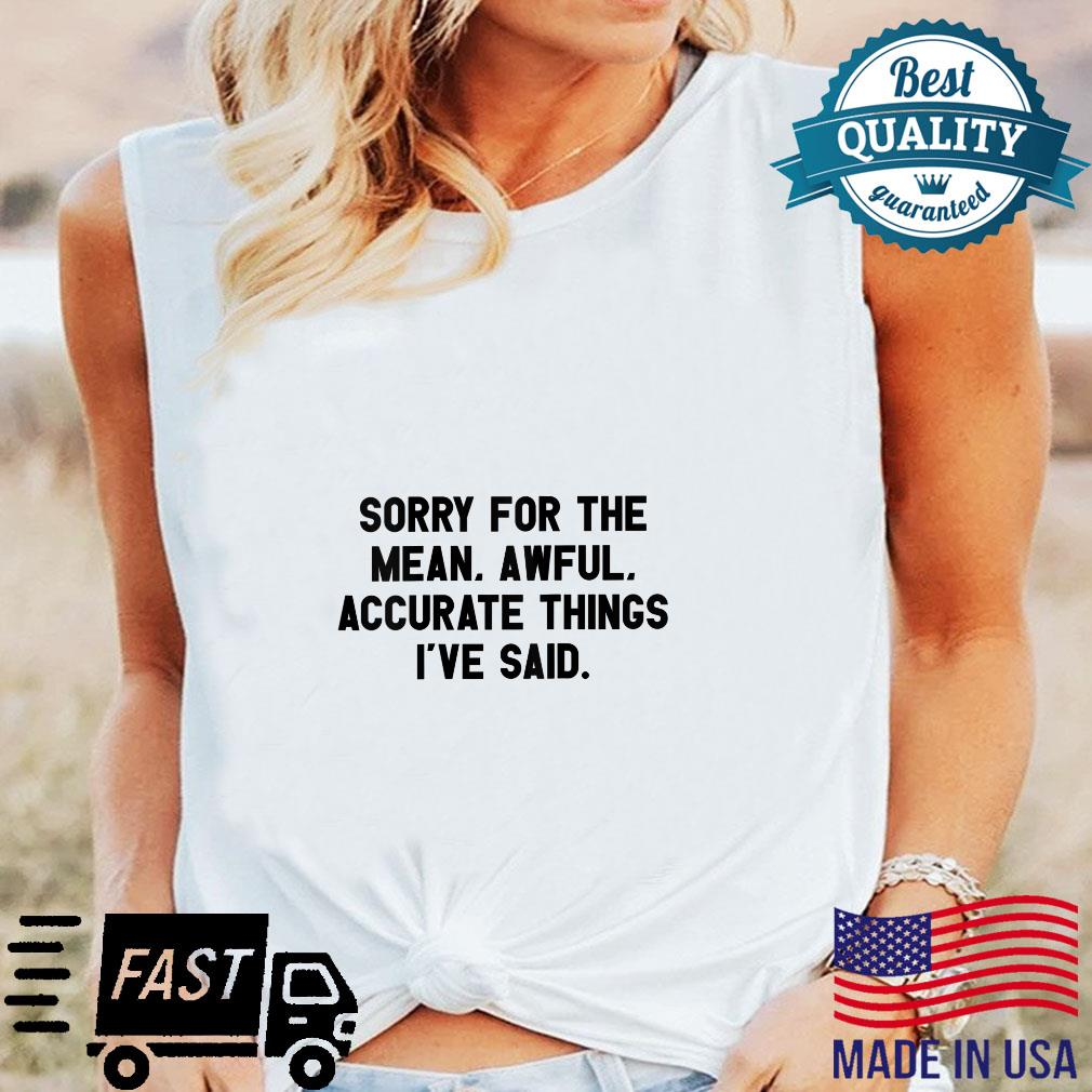 Womens Sorry For The Mean, Awful, Accurate Things I've Said I Shirt long sleeved