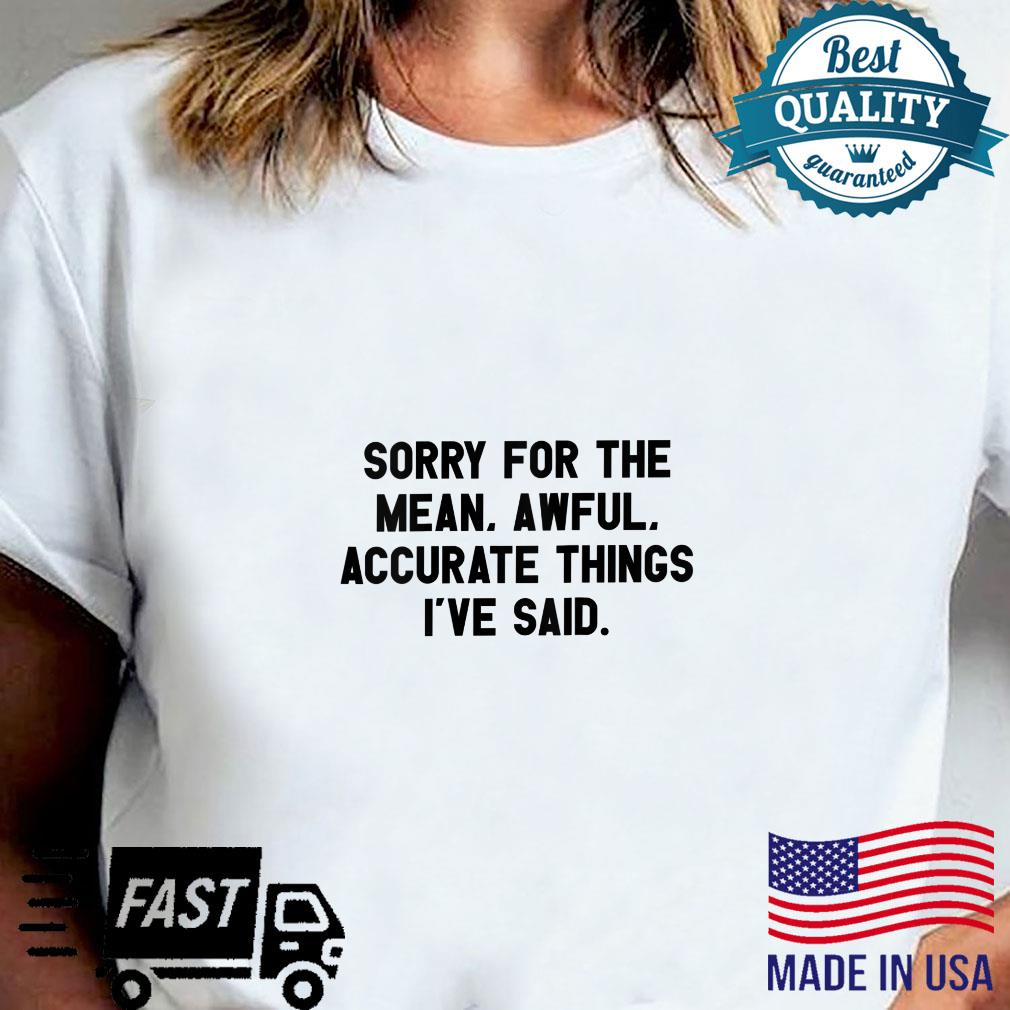 Womens Sorry For The Mean, Awful, Accurate Things I've Said I Shirt sweater